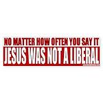 Jesus Was NOT A Liberal Bumper Sticker