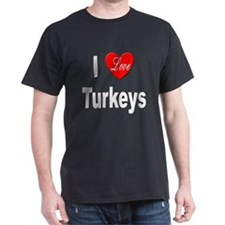 I Love Turkeys (Front) Black T-Shirt