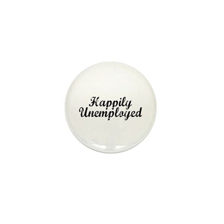 Happily Unemployed Mini Button