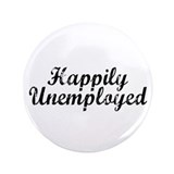 "Happily Unemployed 3.5"" Button (100 pack)"