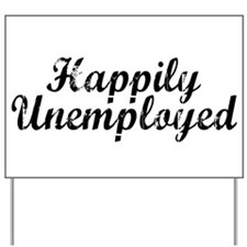 Happily Unemployed Yard Sign