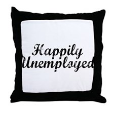 Happily Unemployed Throw Pillow