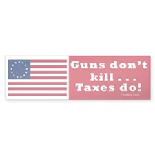 Guns don't kill...taxes do