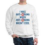 I was Anti Obama Sweatshirt