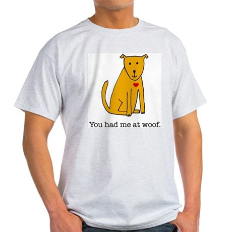 You had me at woof Light T-Shirt