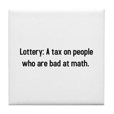 Lottery: A tax on people who are bad at math Tile