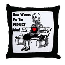 Still Waiting For The Perfect Man Throw Pillow
