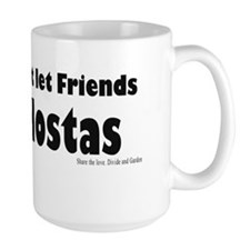 Friends don't let Friends Hosta Mug