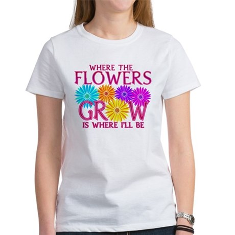 Where Flowers Grow Women's T-Shirt