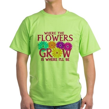 Where Flowers Grow Green T-Shirt
