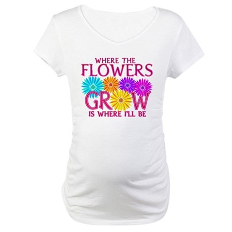 Where Flowers Grow Maternity T-Shirt