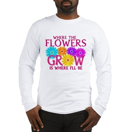 Where Flowers Grow Long Sleeve T-Shirt