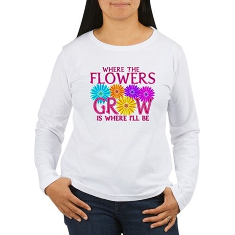 Where Flowers Grow Women's Long Sleeve T-Shirt