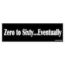 Zero to Sixty Eventually Bumper Bumper Sticker