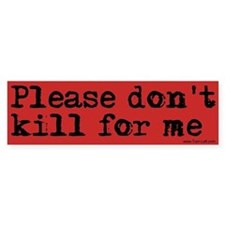 Bumper Sticker - Don't kill for me
