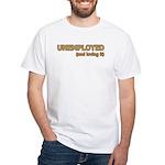 Unemployed and Loving It White T-Shirt