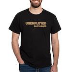 Unemployed and Loving It Dark T-Shirt