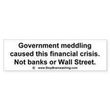 Government meddling caused this financial crisis.