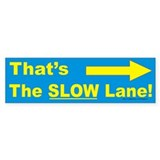 That's the slow lane Bumper Bumper Sticker