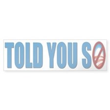 Told You So Bumper Bumper Sticker