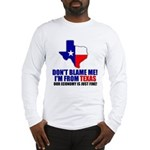 I'm From Texas Long Sleeve T-Shirt