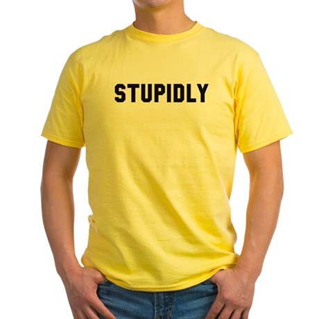 STUPIDLY Yellow T-Shirt