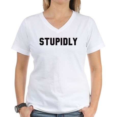 STUPIDLY Women's V-Neck T-Shirt