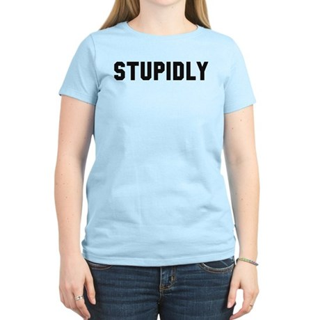 STUPIDLY Women's Light T-Shirt