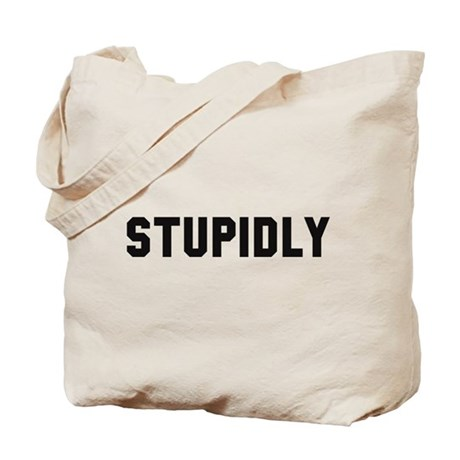 STUPIDLY Tote Bag