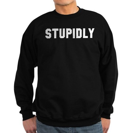 STUPIDLY Sweatshirt (dark)
