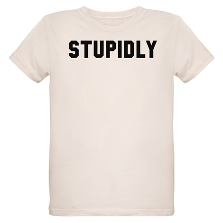 STUPIDLY Organic Kids T-Shirt