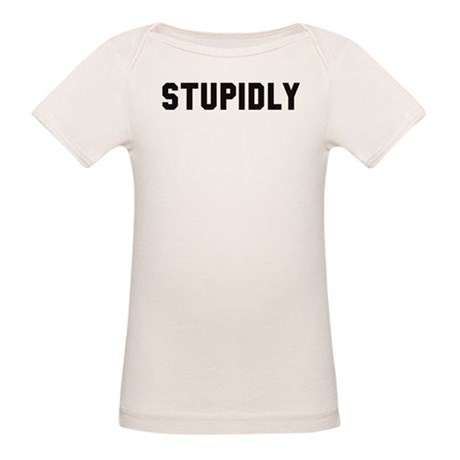 STUPIDLY Organic Baby T-Shirt