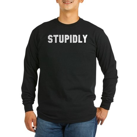 STUPIDLY Long Sleeve Dark T-Shirt
