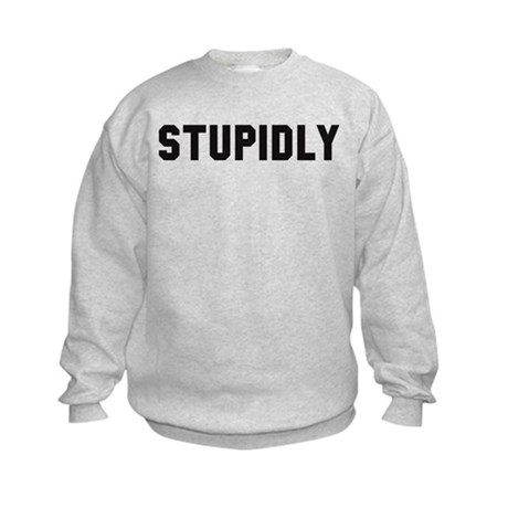 STUPIDLY Kids Sweatshirt