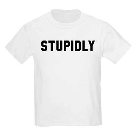 STUPIDLY Kids Light T-Shirt