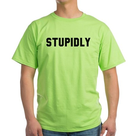 STUPIDLY Green T-Shirt