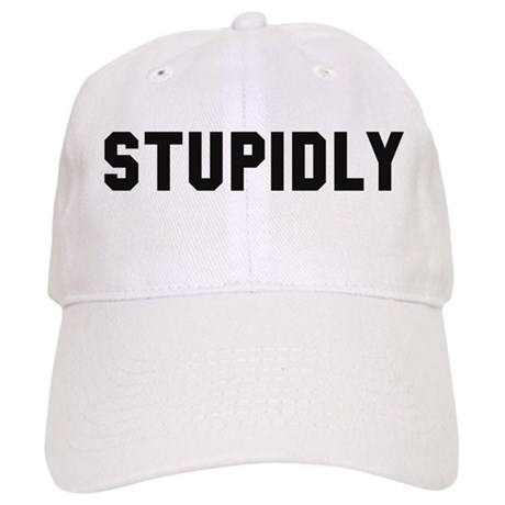 STUPIDLY Cap