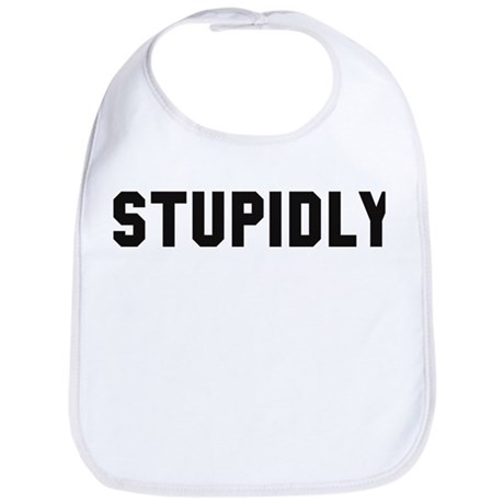 STUPIDLY Bib