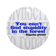 Stupidity in the Forest... Ornament (Round)