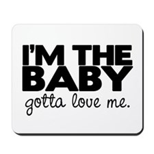 I'm the Baby, Gotta Love Me Mousepad