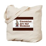 Gnomies are my Homies Tote Bag