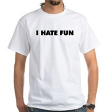 I HATE FUN Shirt