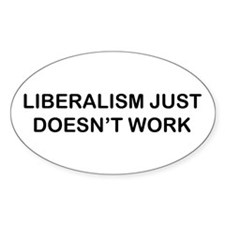 Liberalism Just Doesn't Work Oval Decal