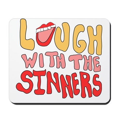 Laugh With The Sinners Mousepad