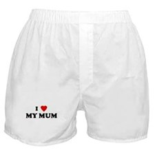 I Love MY MUM Boxer Shorts
