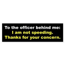 To the officer behind me ... (Bumper Sticker)