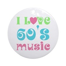 I Love Sixties Music Ornament (Round)