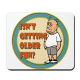 Fun Getting Older Mousepad