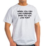 """What Do You Live For"" T-Shirt"