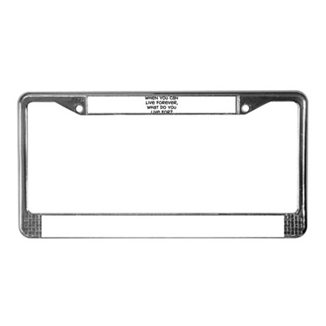 """""""What Do You Live For"""" License Plate Frame"""